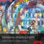 Nerwowy ekspresjonizm – wernisaż wystawy malarstwa Krzysztofa Ludwina